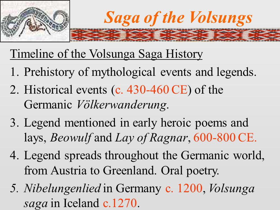 Saga of the Volsungs Timeline of the Volsunga Saga History 1.Prehistory of mythological events and legends.