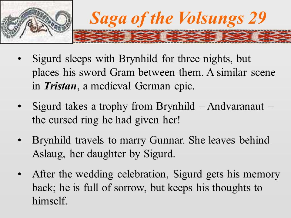 Saga of the Volsungs 29 Sigurd sleeps with Brynhild for three nights, but places his sword Gram between them.