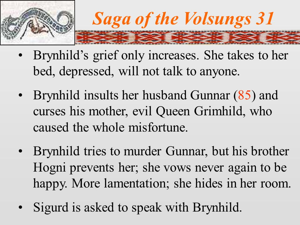Saga of the Volsungs 31 Brynhild's grief only increases.