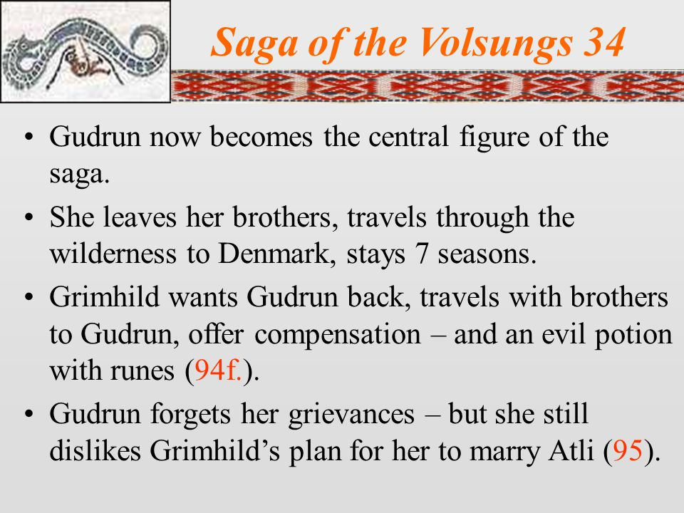 Saga of the Volsungs 34 Gudrun now becomes the central figure of the saga.