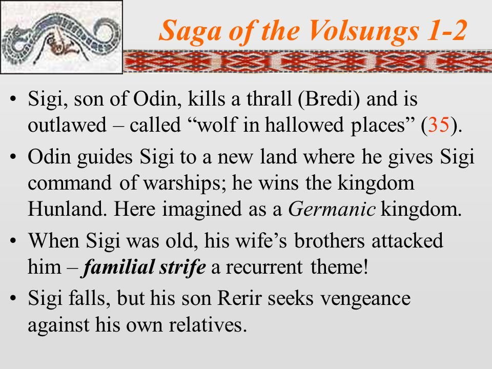 Saga of the Volsungs 1-2 Sigi, son of Odin, kills a thrall (Bredi) and is outlawed – called wolf in hallowed places (35).