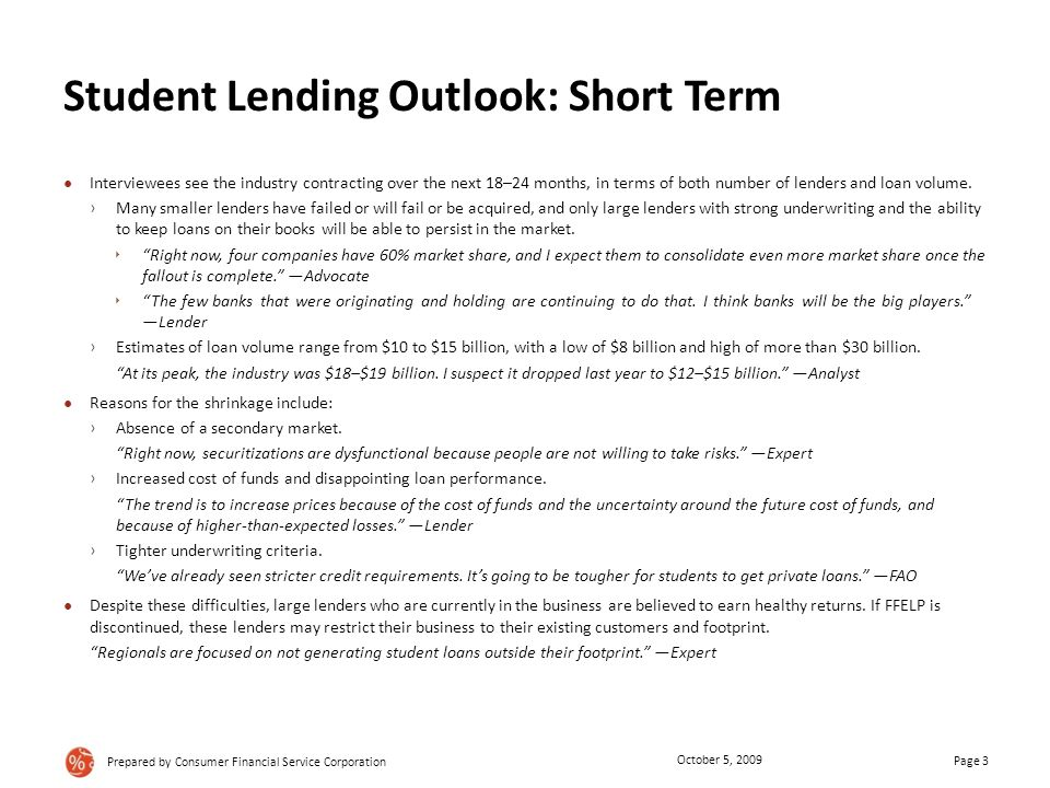 Student Lending Outlook: Short Term ● Interviewees see the industry contracting over the next 18–24 months, in terms of both number of lenders and loan volume.