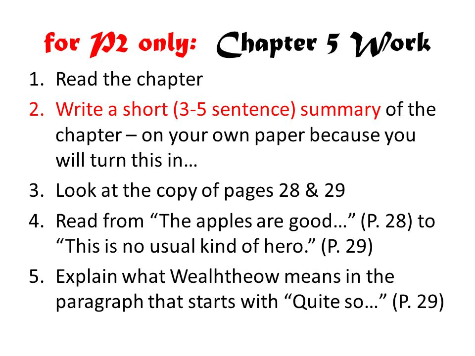 for P2 only: Chapter 5 Work 1.Read the chapter 2.Write a short (3-5 sentence) summary of the chapter – on your own paper because you will turn this in… 3.Look at the copy of pages 28 & 29 4.Read from The apples are good… (P.