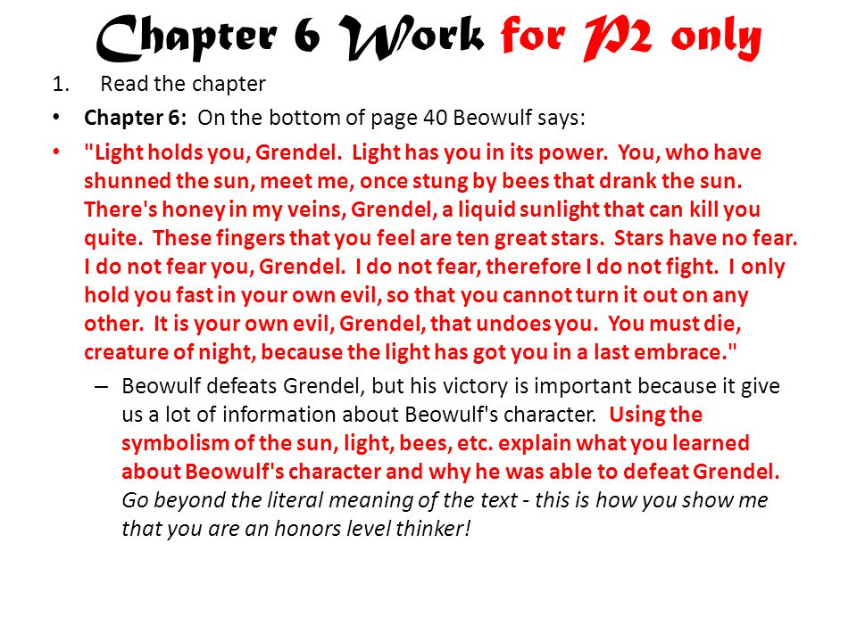 Chapter 6 Work for P2 only 1.Read the chapter Chapter 6: On the bottom of page 40 Beowulf says: Light holds you, Grendel.