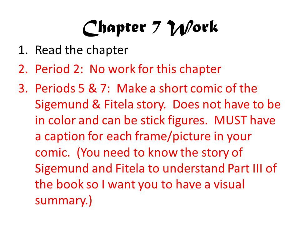 Chapter 7 Work 1.Read the chapter 2.Period 2: No work for this chapter 3.Periods 5 & 7: Make a short comic of the Sigemund & Fitela story.