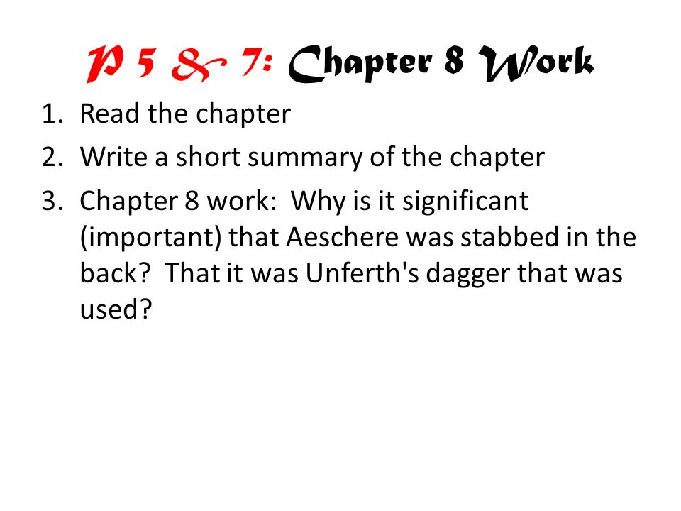 P 5 & 7: Chapter 8 Work 1.Read the chapter 2.Write a short summary of the chapter 3.Chapter 8 work: Why is it significant (important) that Aeschere was stabbed in the back.