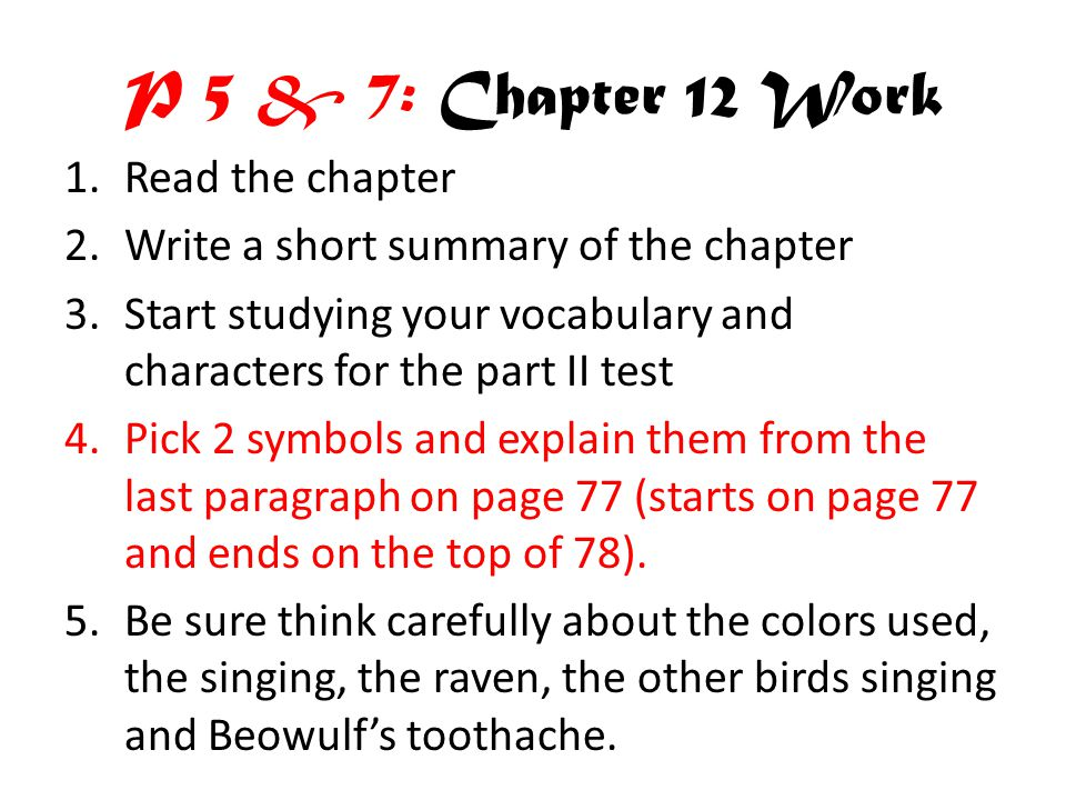 P 5 & 7: Chapter 12 Work 1.Read the chapter 2.Write a short summary of the chapter 3.Start studying your vocabulary and characters for the part II test 4.Pick 2 symbols and explain them from the last paragraph on page 77 (starts on page 77 and ends on the top of 78).