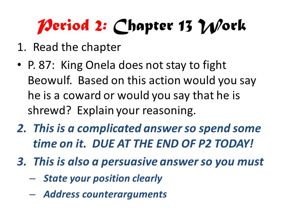 Period 2: Chapter 13 Work 1.Read the chapter P.87: King Onela does not stay to fight Beowulf.