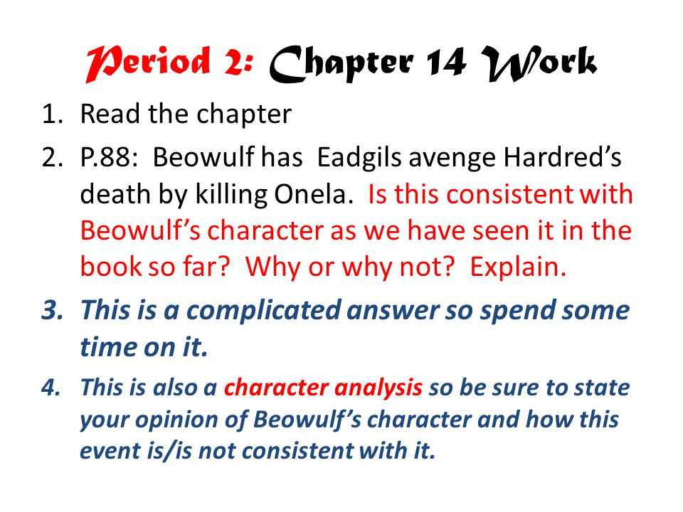 Period 2: Chapter 14 Work 1.Read the chapter 2.P.88: Beowulf has Eadgils avenge Hardred's death by killing Onela.