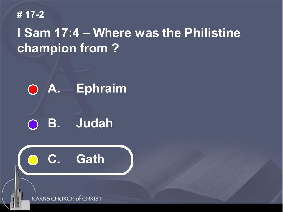 I Sam 17:4 – Where was the Philistine champion from ? # 17-2 A.Ephraim B. Judah C. Gath