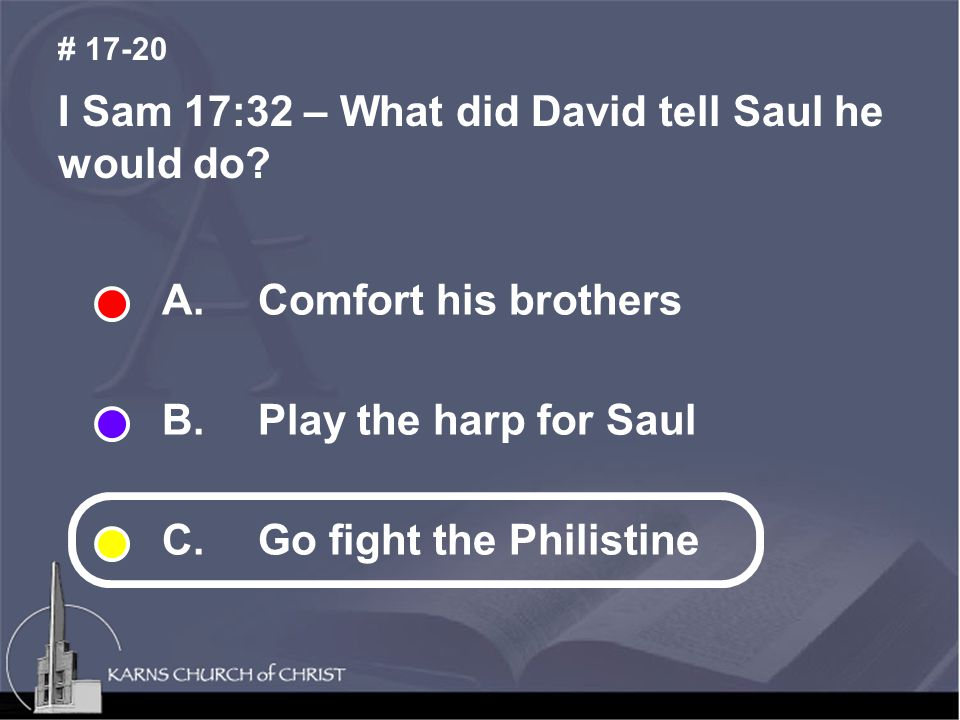 I Sam 17:32 – What did David tell Saul he would do.