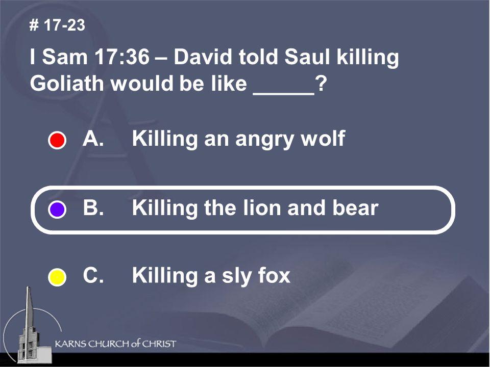 I Sam 17:36 – David told Saul killing Goliath would be like _____.