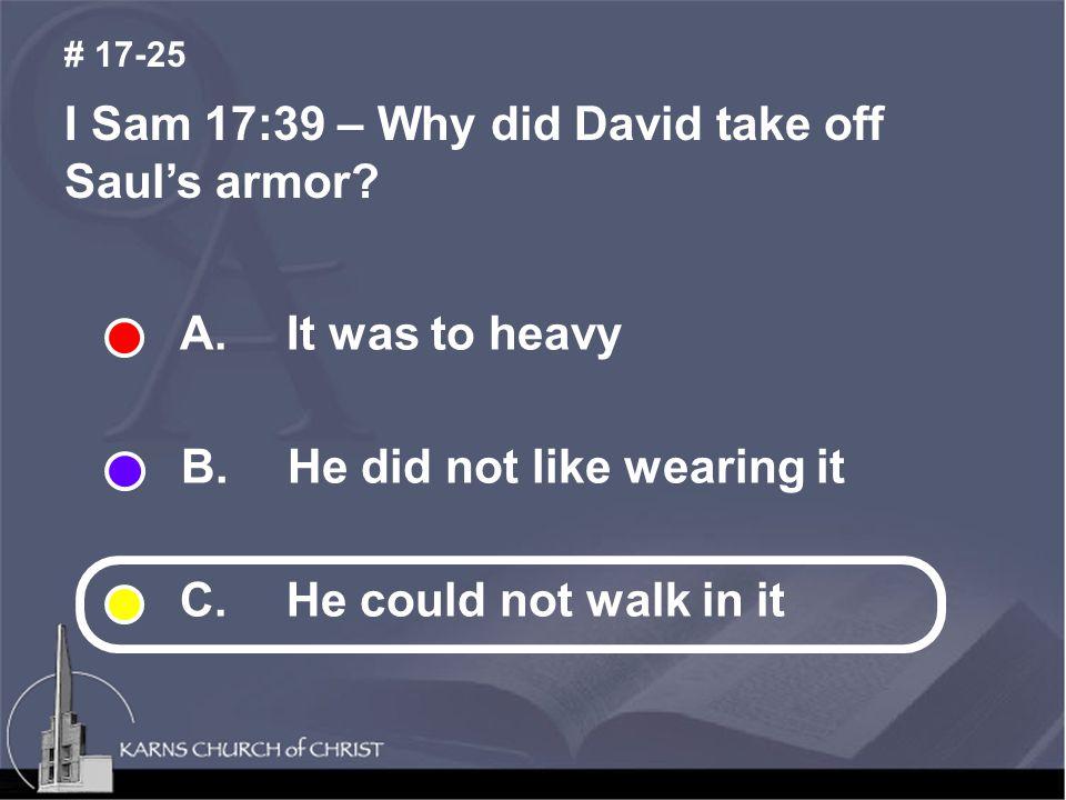 I Sam 17:39 – Why did David take off Saul's armor.