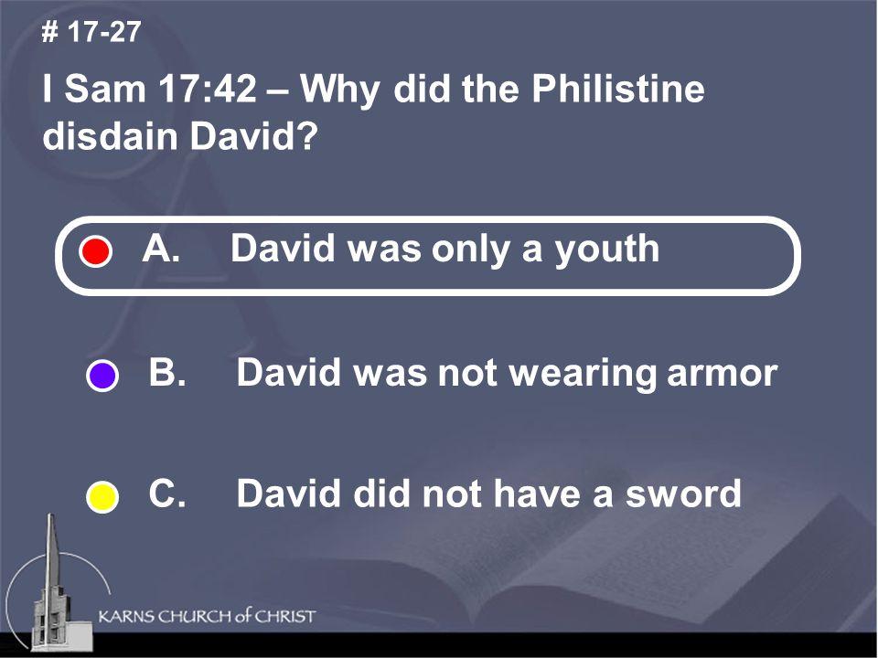 I Sam 17:42 – Why did the Philistine disdain David.