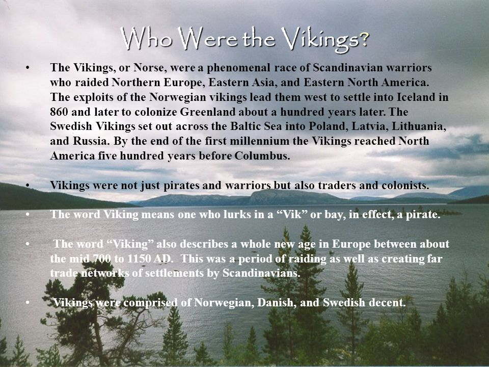 3 Chapter 20 The Vikings Words, Terms and People to Know ► Vinland ► Erik the Red ► Ethelred ► Rurik ► Fjord ► Jarl ► Norselaw ► Rollo ► Jutland ► Leif Eriksson ► Berserkers ► Sagas ► Eddas ► Varangian Route ► Canute