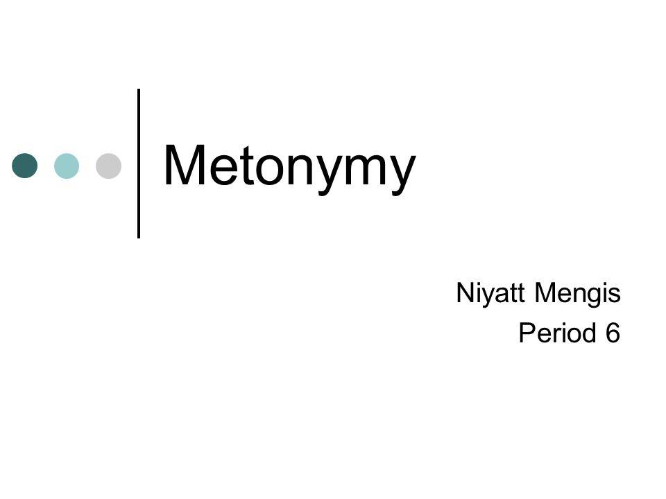 Metonymy Niyatt Mengis Period 6