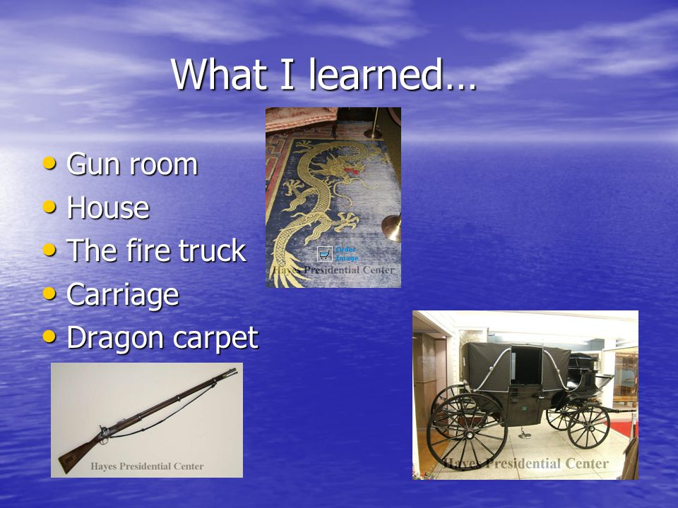 What I learned… What I learned… Gun room Gun room House House The fire truck The fire truck Carriage Carriage Dragon carpet Dragon carpet
