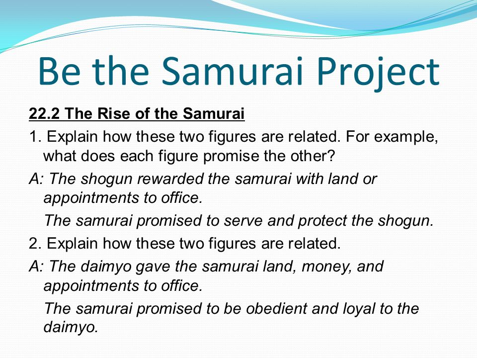 Be the Samurai Project 22.2 The Rise of the Samurai 1. Explain how these two figures are related. For example, what does each figure promise the other