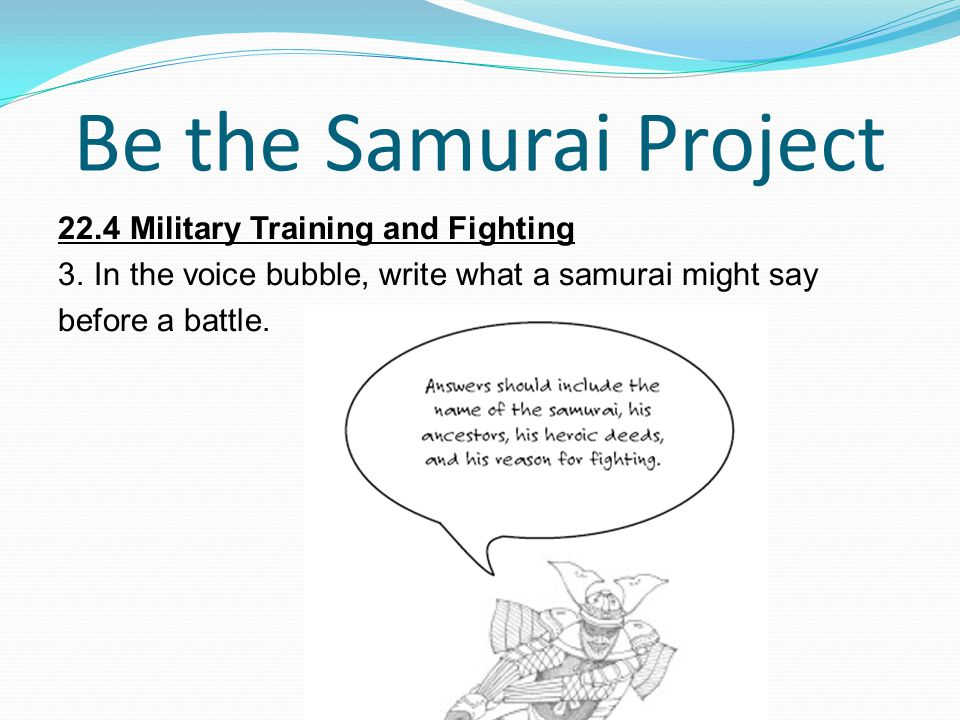 Be the Samurai Project 22.4 Military Training and Fighting 3. In the voice bubble, write what a samurai might say before a battle.