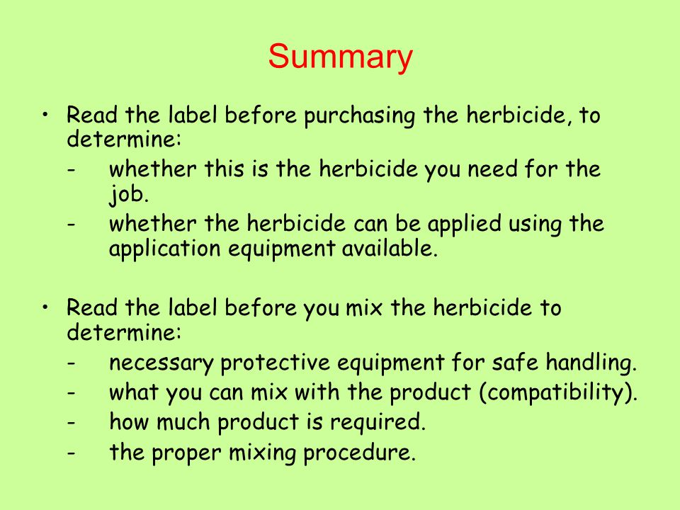 Read the label before applying the herbicide to determine: -safety measures necessary.