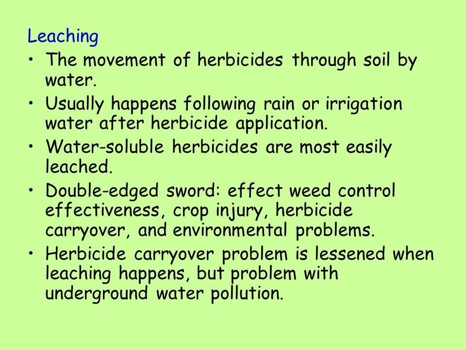 Leaching The movement of herbicides through soil by water.