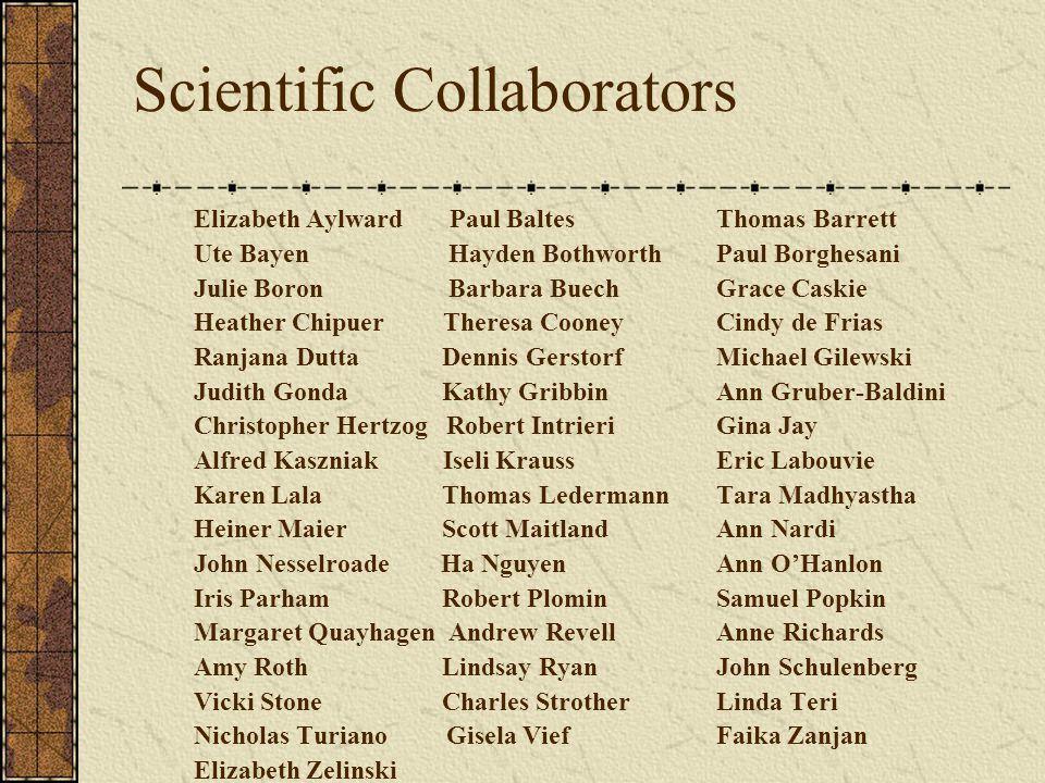 Scientific Collaborators Elizabeth Aylward Paul BaltesThomas Barrett Ute Bayen Hayden BothworthPaul Borghesani Julie Boron Barbara BuechGrace Caskie H