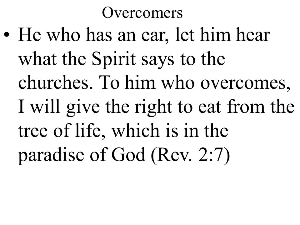 Overcomers He who has an ear, let him hear what the Spirit says to the churches.