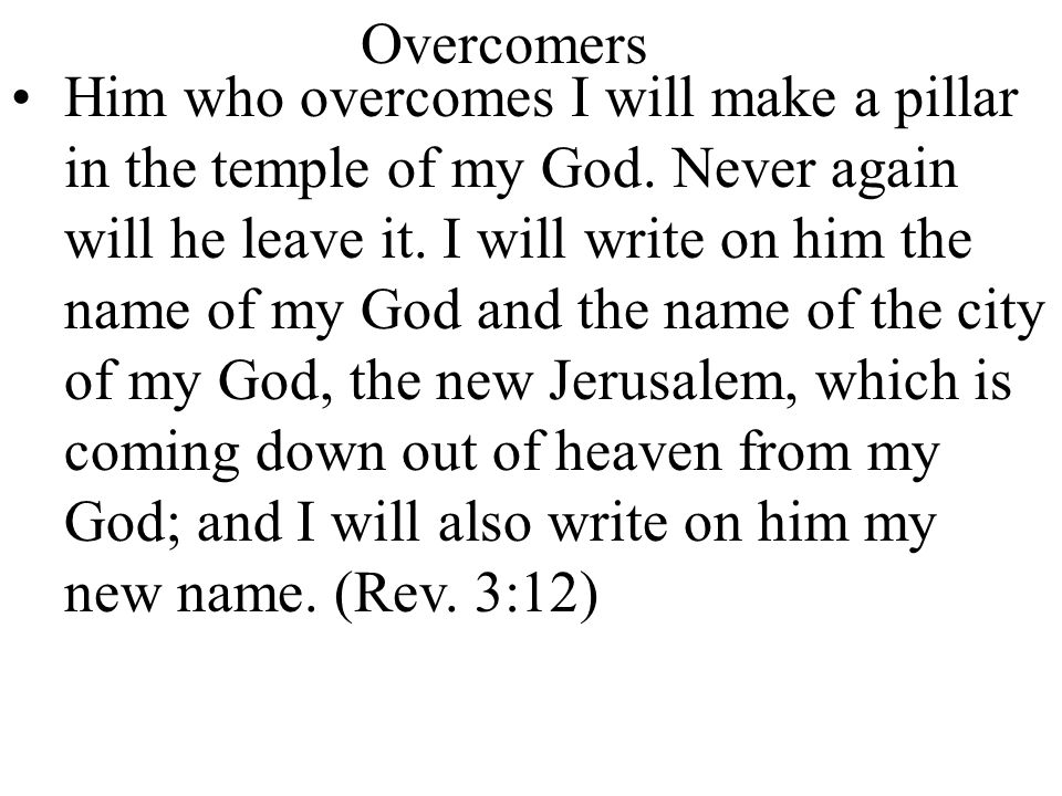 Overcomers Him who overcomes I will make a pillar in the temple of my God.
