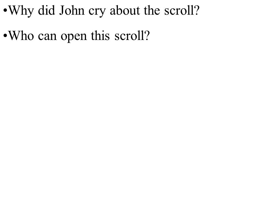 Why did John cry about the scroll Who can open this scroll