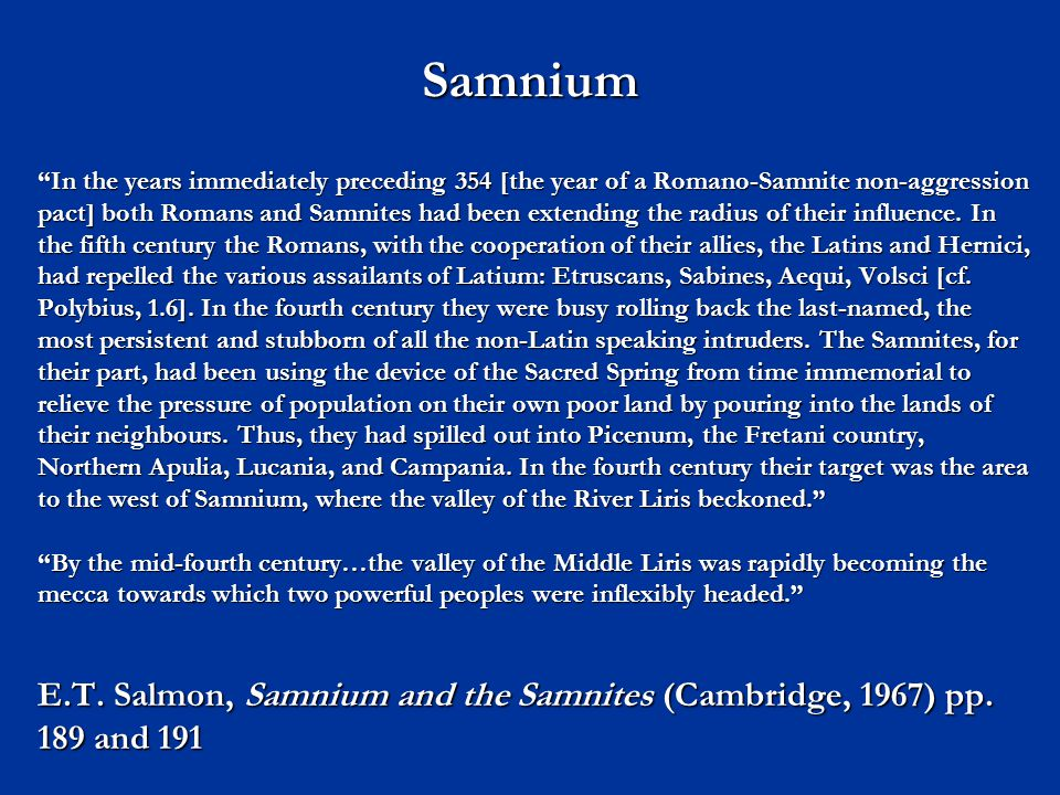 Samnium In the years immediately preceding 354 [the year of a Romano-Samnite non-aggression pact] both Romans and Samnites had been extending the radius of their influence.