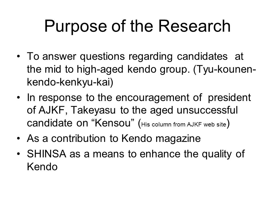 Purpose of the Research To answer questions regarding candidates at the mid to high-aged kendo group.