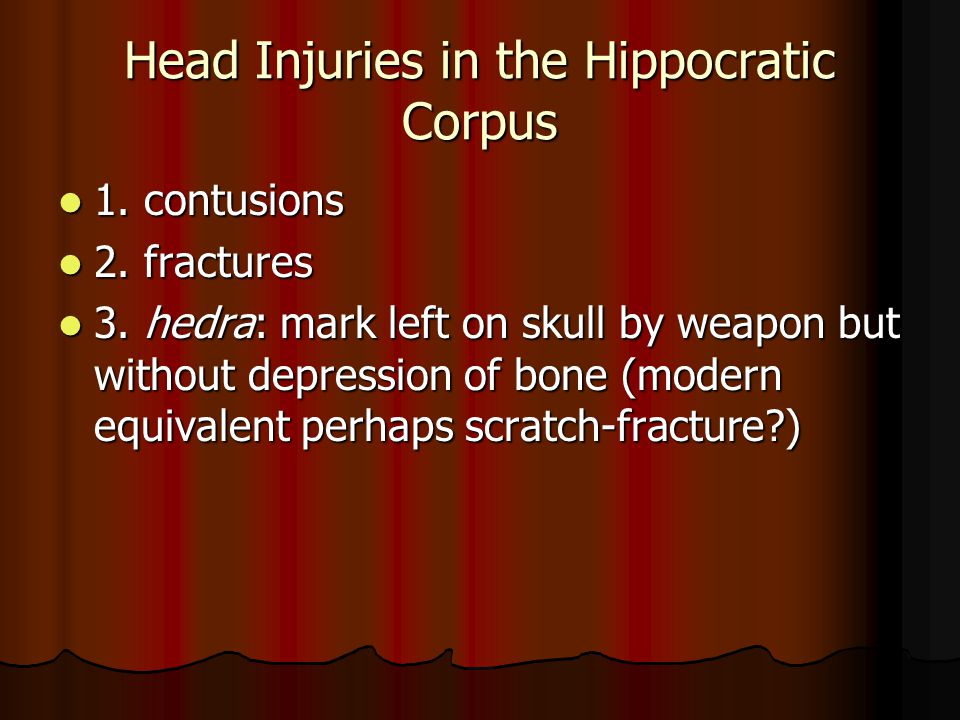 Head Injuries in the Hippocratic Corpus 1. contusions 1.