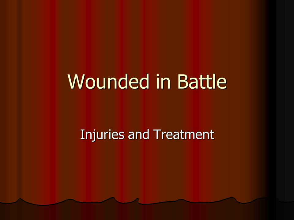 Wounded in Battle Injuries and Treatment