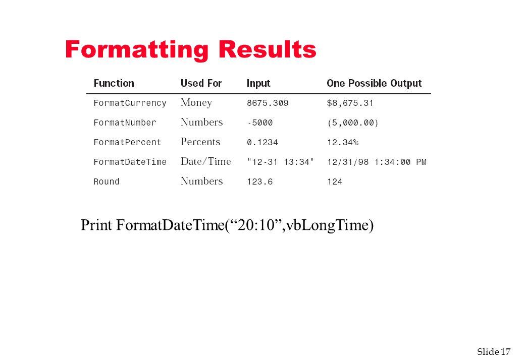 Slide 17 Formatting Results Print FormatDateTime( 20:10 ,vbLongTime)