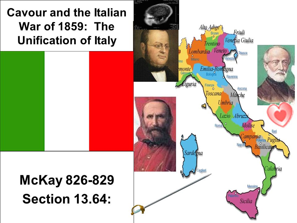 Cavour and the Italian War of 1859: The Unification of Italy McKay 826-829 Section 13.64: