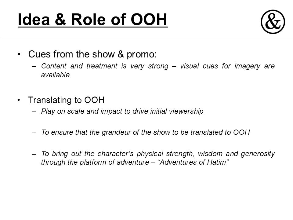 Idea & Role of OOH Cues from the show & promo: –Content and treatment is very strong – visual cues for imagery are available Translating to OOH –Play