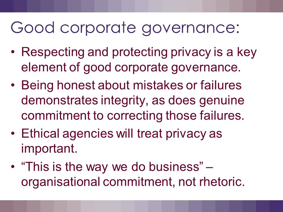 Good corporate governance: Respecting and protecting privacy is a key element of good corporate governance.