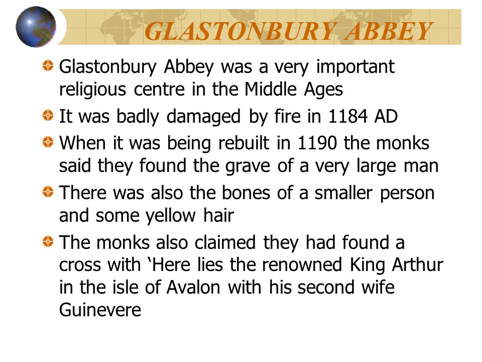 GLASTONBURY ABBEY Glastonbury Abbey was a very important religious centre in the Middle Ages It was badly damaged by fire in 1184 AD When it was being
