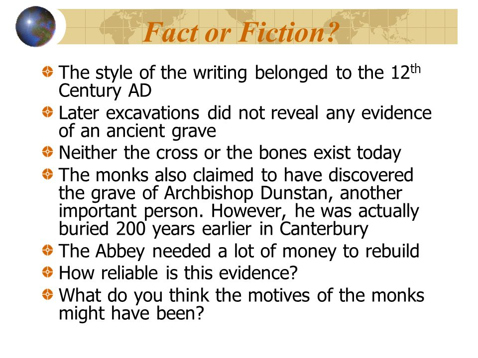Fact or Fiction? The style of the writing belonged to the 12 th Century AD Later excavations did not reveal any evidence of an ancient grave Neither t