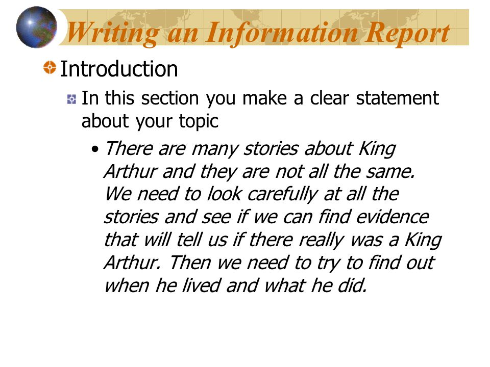 Writing an Information Report Introduction In this section you make a clear statement about your topic There are many stories about King Arthur and th