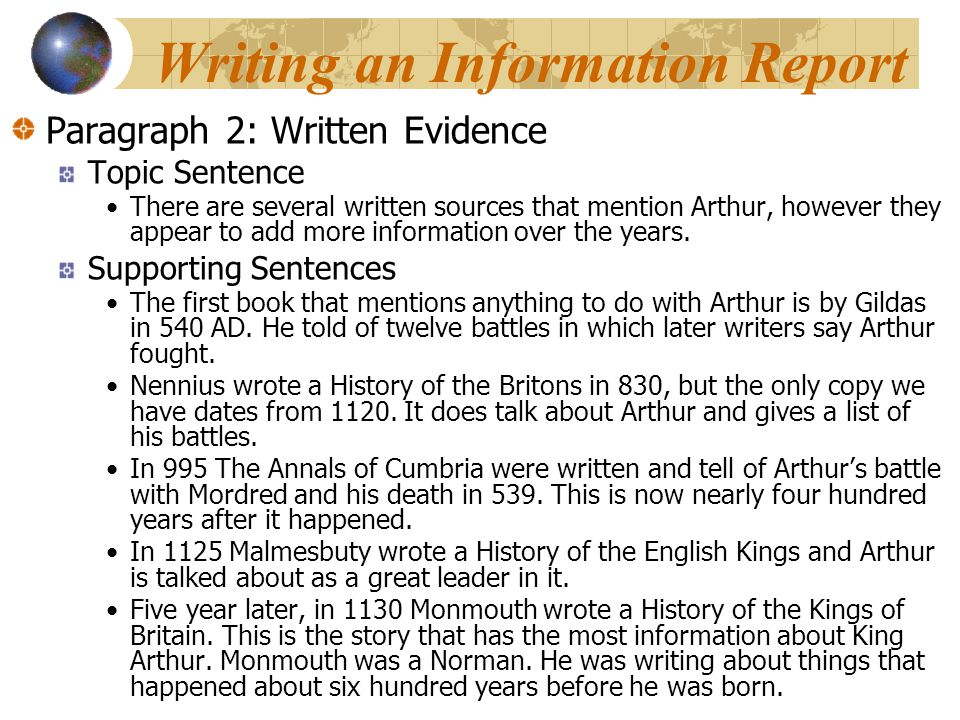 Writing an Information Report Paragraph 2: Written Evidence Topic Sentence There are several written sources that mention Arthur, however they appear