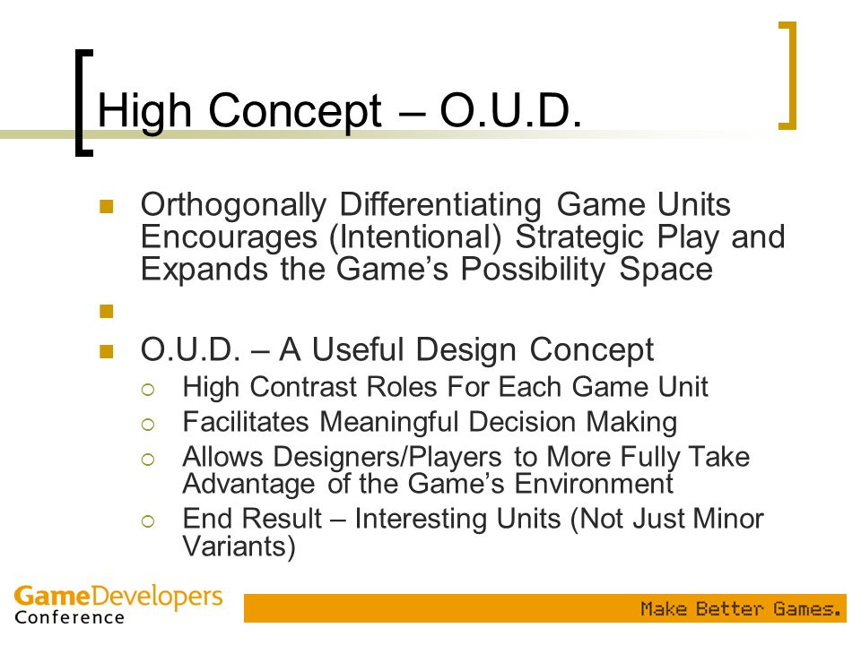 High Concept – O.U.D. Orthogonally Differentiating Game Units Encourages (Intentional) Strategic Play and Expands the Game's Possibility Space O.U.D.