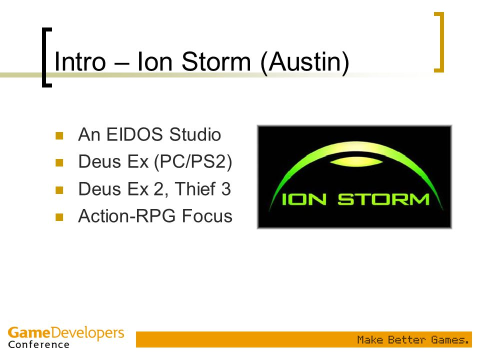 Intro – Ion Storm (Austin) An EIDOS Studio Deus Ex (PC/PS2) Deus Ex 2, Thief 3 Action-RPG Focus