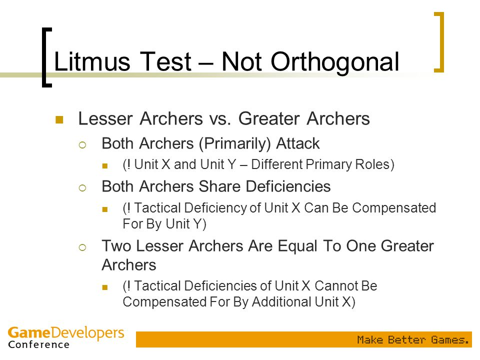 Litmus Test – Not Orthogonal Lesser Archers vs. Greater Archers  Both Archers (Primarily) Attack (! Unit X and Unit Y – Different Primary Roles)  Bo