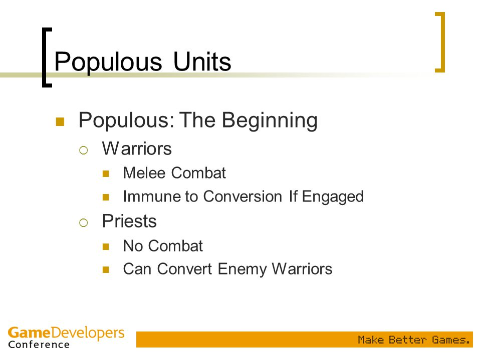 Populous Units Populous: The Beginning  Warriors Melee Combat Immune to Conversion If Engaged  Priests No Combat Can Convert Enemy Warriors