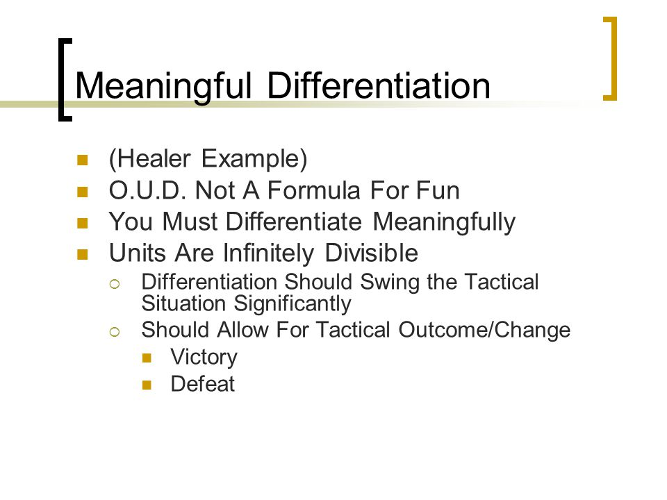 Meaningful Differentiation (Healer Example) O.U.D. Not A Formula For Fun You Must Differentiate Meaningfully Units Are Infinitely Divisible  Differen