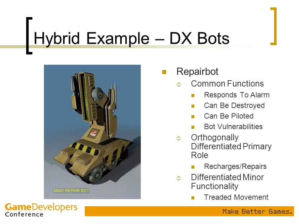 Hybrid Example – DX Bots Repairbot  Common Functions Responds To Alarm Can Be Destroyed Can Be Piloted Bot Vulnerabilities  Orthogonally Differentia