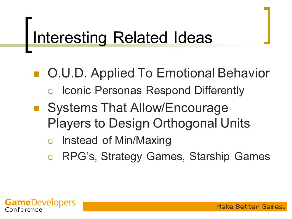Interesting Related Ideas O.U.D. Applied To Emotional Behavior  Iconic Personas Respond Differently Systems That Allow/Encourage Players to Design Or