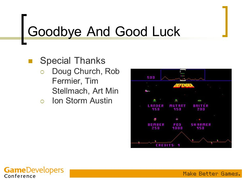 Goodbye And Good Luck Special Thanks  Doug Church, Rob Fermier, Tim Stellmach, Art Min  Ion Storm Austin