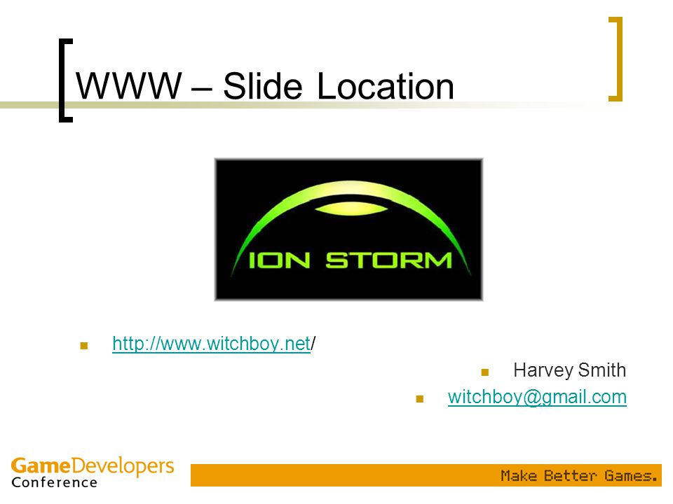 WWW – Slide Location http://www.witchboy.net/ http://www.witchboy.net Harvey Smith witchboy@gmail.com